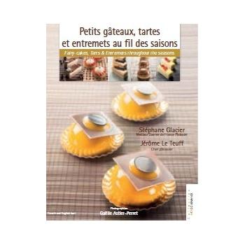 """""""Petits gâteaux, tartes et entremets au fil des saisons"""" by Stephane Glacier"""