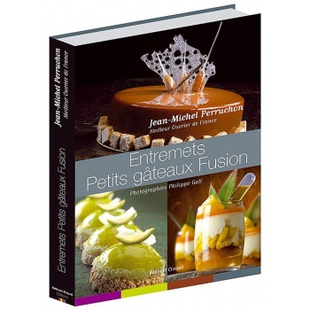 Entremets Petits Gateaux Fusion by Jean Michel Perruchon- English/French