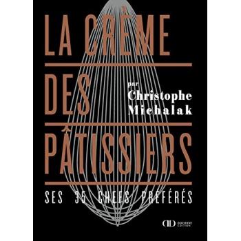 La Crème des Pâtissiers - Ses 35 chefs préférés by Christophe Michalak (French)