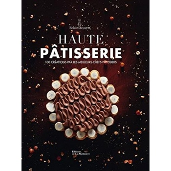 Haute Patisserie - 100 creations by the best pastry chefs (French Edition)