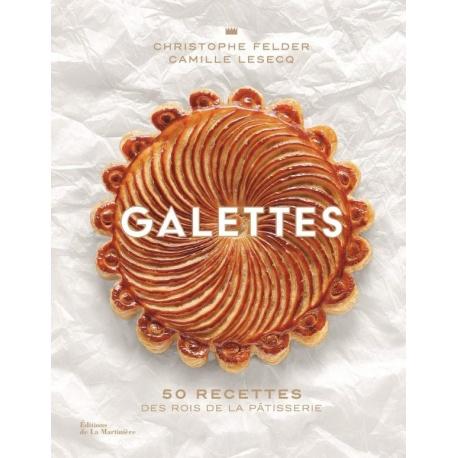 GALETTES by Christopher Felder and Camille Lesecq - 50 Recettes des rois de la patisserie