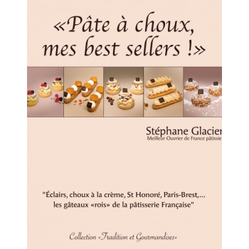 Choux Pastry, My Bestsellers! by Stephane Glacier  (French)